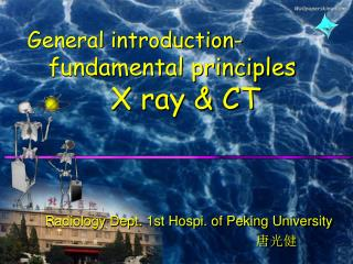 General introduction-    fundamental principles  X ray & CT