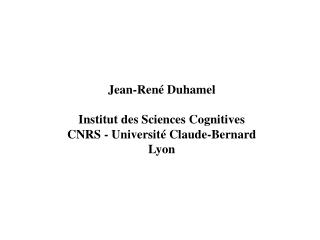 Jean-René Duhamel Institut des Sciences Cognitives CNRS - Université Claude-Bernard Lyon