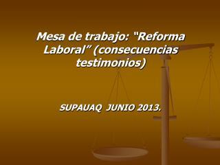 """Mesa de trabajo: """"Reforma Laboral"""" (consecuencias testimonios)"""