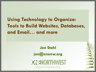Using Technology to Organize: Tools to Build Websites, Databases, and Email… and more