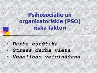 Psihosociālie un organizatoriskie (PSO) riska faktori