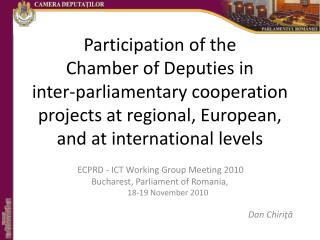 ECPRD - ICT Working Group Meeting 2010 Bucharest, Parliament of Romania, 18-19 November 2010