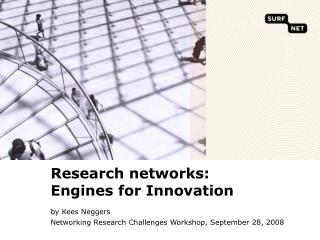 Research networks:  Engines for Innovation