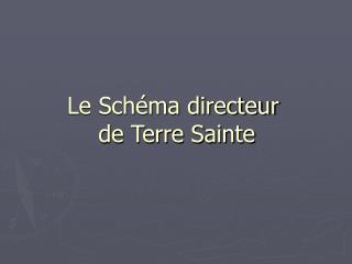 Le Schéma directeur  de Terre Sainte