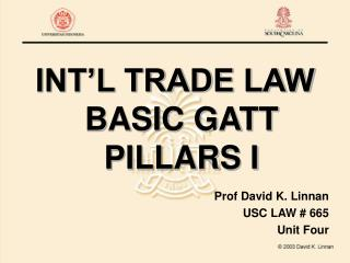 INT'L TRADE LAW BASIC GATT PILLARS I