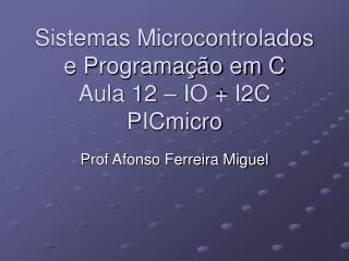 Sistemas Microcontrolados e Programação em C Aula 12 – IO + I2C PICmicro