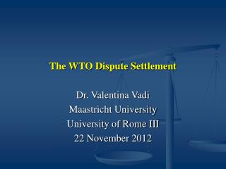 The WTO Dispute Settlement Dr. Valentina Vadi Maastricht University University of Rome III