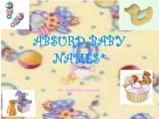 ABSURD BABY NAMES*