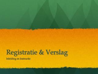 Registratie & Verslag