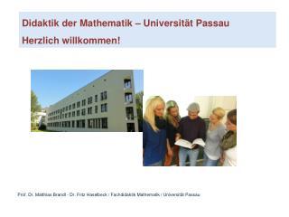 Prof. Dr. Matthias Brandl - Dr. Fritz Haselbeck / Fachdidaktik Mathematik / Universität Passau