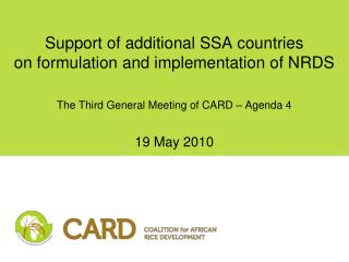Support of additional SSA countries on formulation and implementation of NRDS   The Third General Meeting of CARD   Agen