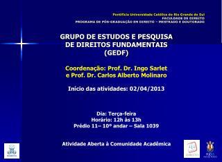 GRUPO DE ESTUDOS E PESQUISA  DE DIREITOS FUNDAMENTAIS (GEDF) Coordenação: Prof. Dr. Ingo Sarlet