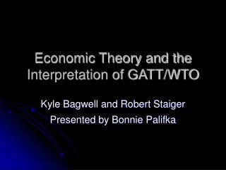Economic Theory and the Interpretation of GATT/WTO