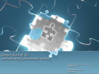 Clima Futura  @ VU -communicating ( unconvenient ) science