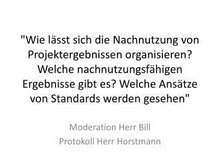 Moderation Herr  Bill Protokoll  Herr Horstmann