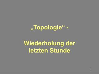 """""""Topologie"""" - Wiederholung der letzten Stunde"""