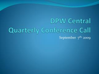 DPW Central  Quarterly Conference Call