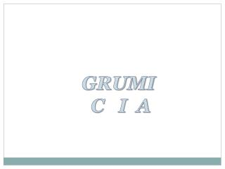 GRUMI  C   I  A