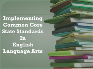 Implementing  Common  Core  State Standards In English Language Arts