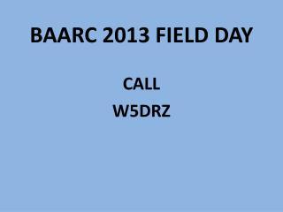 BAARC 2013 FIELD DAY