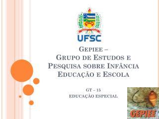 Gepiee  –  Grupo de Estudos e Pesquisa sobre Infância Educação e Escola