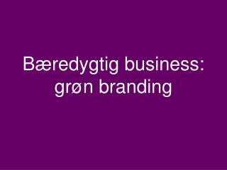 Bæredygtig business: grøn branding