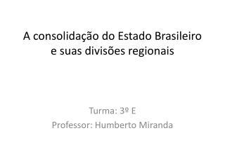 A consolida��o do Estado Brasileiro e suas divis�es regionais