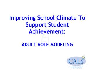 Improving School Climate To Support Student Achievement:  ADULT ROLE MODELING