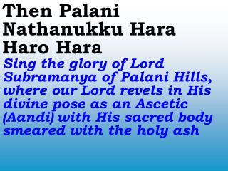 Hara Haro Hara Muruga Hara Haro Hara Sing in praise of Lord Muruga, son of Lord Shiva