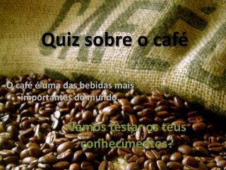 Quiz  sobre o café