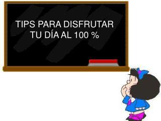 TIPS PARA DISFRUTAR TU DÍA AL 100 %