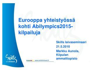 Eurooppa yhteistyössä kohti Abilympics2015-kilpailuja