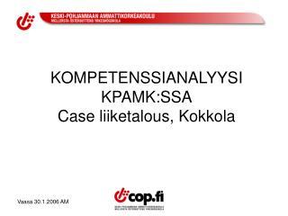 KOMPETENSSIANALYYSI KPAMK:SSA Case liiketalous, Kokkola