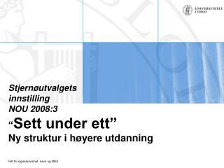 "Stjernøutvalgets  innstilling NOU 2008:3 "" Sett under ett"" Ny struktur i høyere utdanning"