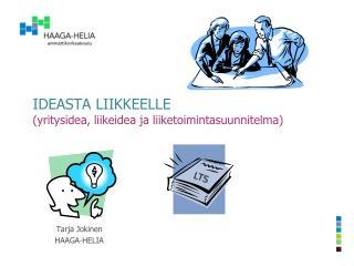 IDEASTA LIIKKEELLE (yritysidea, liikeidea ja liiketoimintasuunnitelma)