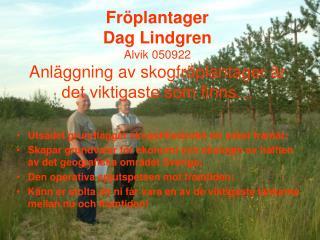 Fröplantager Dag Lindgren Alvik 050922 Anläggning av skogfröplantager är det viktigaste som finns…