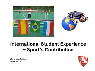 International Student Experience  ~ Sport's Contribution