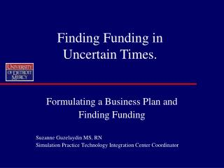 Formulating a Business Plan and  Finding Funding Suzanne Guzelaydin MS, RN