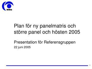Plan för ny panelmatris och större panel och hösten 2005