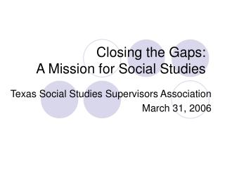 Closing the Gaps: A Mission for Social Studies