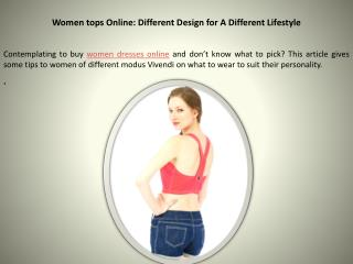 Women tops Online: Different Design for A Different Lifestyl