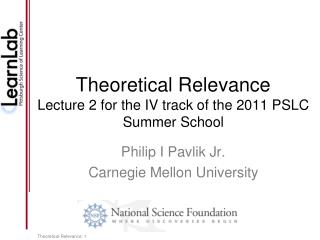 Theoretical Relevance Lecture 2 for the IV track of the 2011 PSLC Summer School