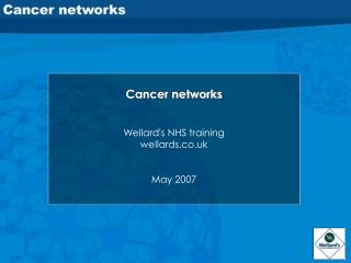 Cancer networks Wellard's NHS training wellards.co.uk May 2007