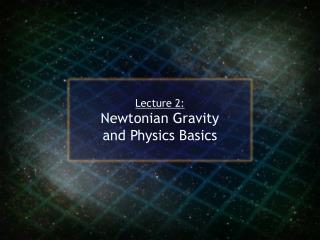 Lecture 2: Newtonian Gravity and Physics Basics