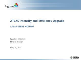 ATLAS Intensity and Efficiency Upgrade ATLAS USERS MEETING