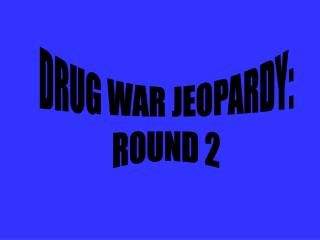 DRUG WAR JEOPARDY: ROUND 2