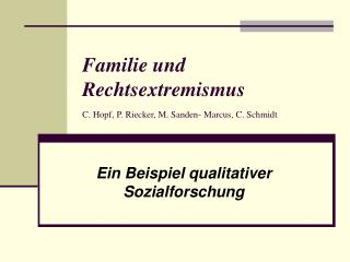 Familie und Rechtsextremismus C. Hopf, P. Riecker, M. Sanden- Marcus, C. Schmidt