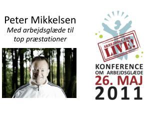 Peter Mikkelsen Med arbejdsglæde til top præstationer