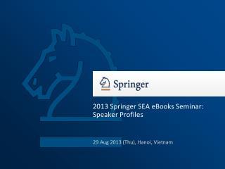 2013 Springer SEA eBooks Seminar: Speaker Profiles