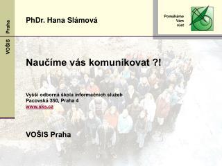 Naučíme vás komunikovat ?! Vyšší odborná škola informačních služeb Pacovská 350, Praha 4